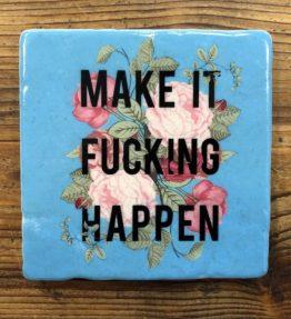FLIESE_make_it_fucking_happen